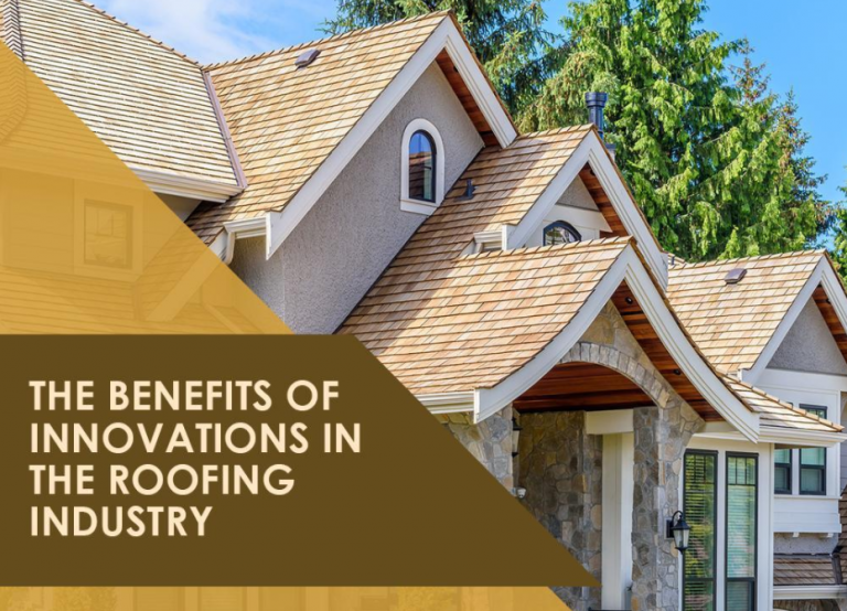 The Benefits of Innovations in the Roofing Industry