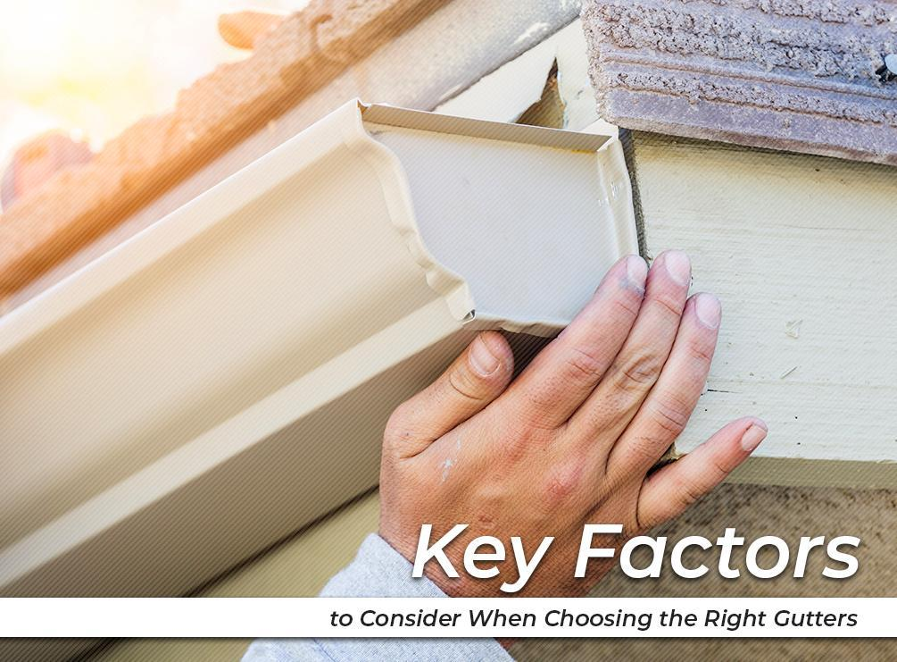 Key Factors to Consider When Choosing the Right Gutters