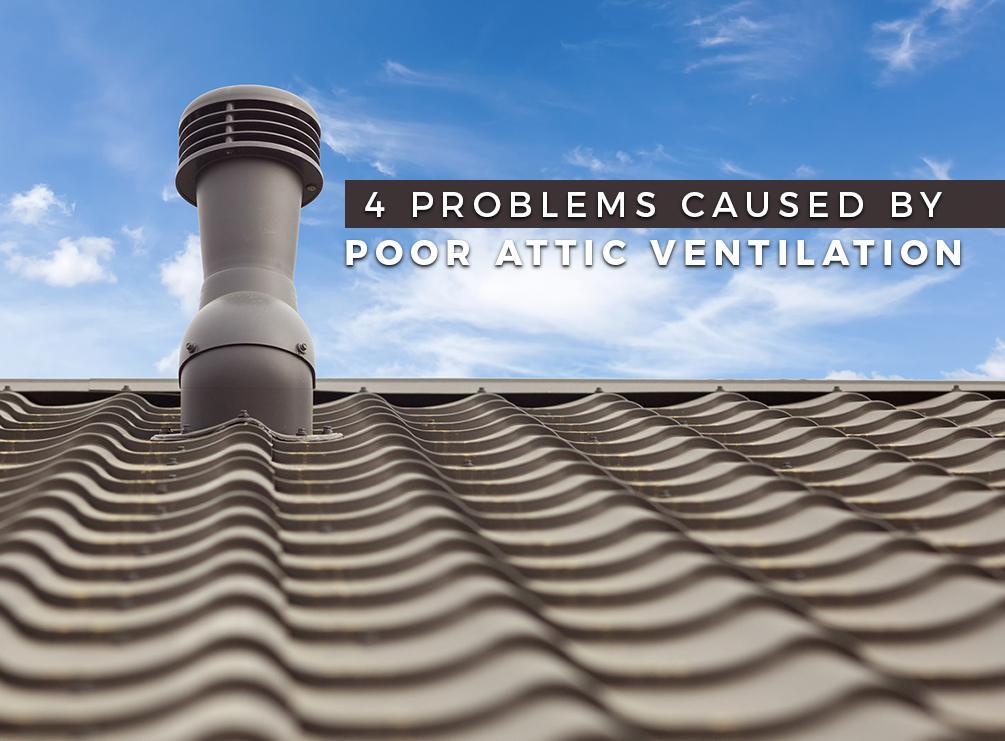 4 Problems Caused By Poor Attic Ventilation