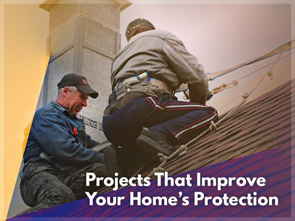 Projects That Improve Your Home's Protection
