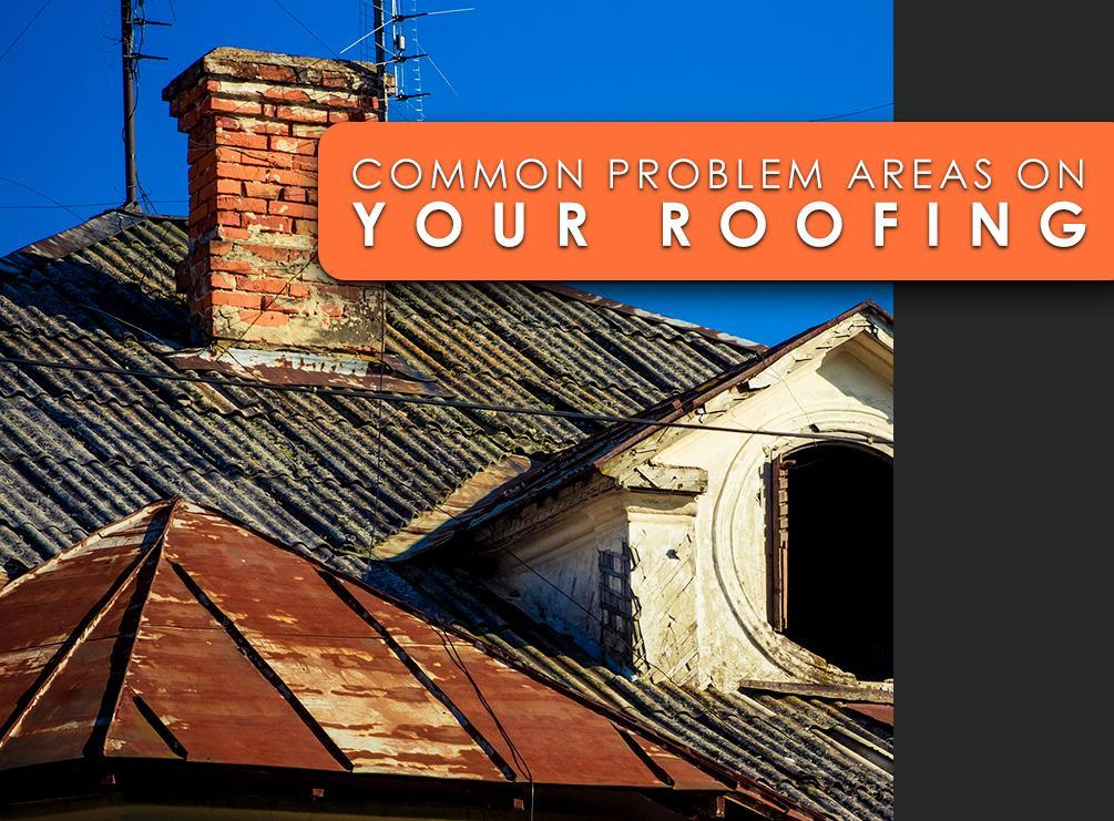 Common Problem Areas on Your Roofing