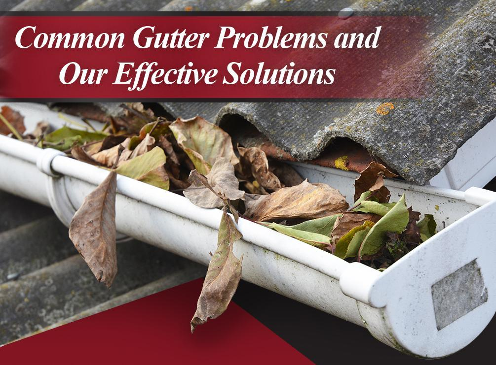 Common Gutter Problems and Our Effective Solutions